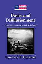 Desire and disillusionment : a guide to American fiction since 1890