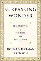 Surpassing wonder : the invention of the Bible and the Talmuds