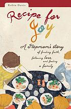 Recipe for joy : a stepmom's story of finding faith, following love, and feeding a family