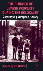 The plunder of Jewish property during the holocaust : confronting European history