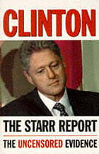 Clinton, the Starr report : referral to the United States House of Representatives pursuant to Title 28, United States Code, [section] 595(c)