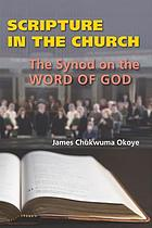 Scripture in the church : the synod on the Word of God and the post-synodal exhortation Verbum Domini