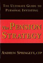 The pension strategy : the ultimate guide to personal investing