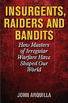 Insurgents, raiders, and bandits : how masters of irregular warfare have shaped our world