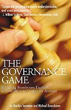 The governance game : a restoring boardroom excellence & credibility in corporate America