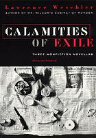 Calamities of exile : three nonfiction novellas : with a new postscript