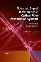 Noise and signal interference in optical fiber transmission systems : an optimum design approach