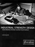 Industrial strength design : how Brooks Stevens shaped your world