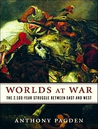 Worlds at war : the 2,500-year struggle between east and west