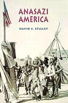Anasazi America : seventeen centuries on the road from center place