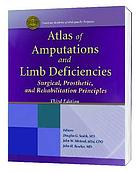Atlas of amputations and limb deficiencies : surgical, prosthetic, and rehabilitation principles