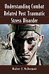 Understanding combat related post traumatic stress... by  Walter F McDermott
