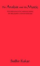 The analyst and the mystic : psychoanalytic reflections on religion and mysticism