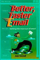 Better, faster email : getting the most out of email.
