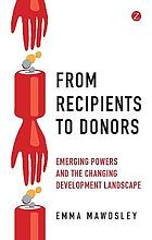 From recipients to donors : emerging powers and the changing development landscape