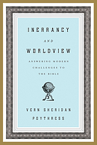 Inerrancy and worldview : answering modern challenges to the Bible