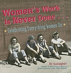 Women's work is never done-- : celebrating everything women do