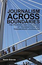Journalism across boundaries : the promises and challenges of transnational and transborder journalism