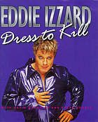 Eddie Izzard : dress to kill