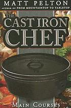 The cast iron chef : main courses