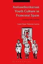 Antiauthoritarian youth culture in Francoist Spain : clashing with fascism
