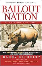 Bailout nation : how greed and easy money corrupted Wall Street and shook the world economy