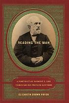 Cover image for &quot;Reading the Man: A Portrait of Robert E. Lee though his Private Letters&quot;, by Elizabeth Pryor Brown