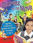 Stories on the move : integrating literature and movement with children, from infants to age 14