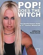 Pop! goes the witch : the disinformation guide to 21st century witchcraft