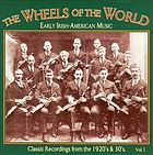 The wheels of the world. Vol. 1 : early Irish-American music : classic recordings from the 1920's & 30's.