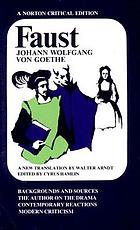 Faust a tragedy ; backrounds and spurces ; the author on the drama ; contemporary reactions ; modern critism