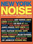 New York noise : [art and music from the New York underground, 1978-1986]