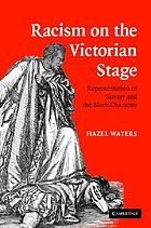 Racism on the Victorian stage : representation of slavery and the black character