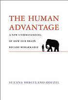 The human advantage : a new understanding of how our brain became remarkable