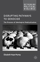 Disrupting pathways to genocide : the process of ideological radicalisation