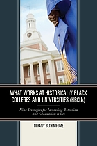 What works at historically Black colleges and universities (HBCUS) : nine strategies for increasing retention and graduation rates