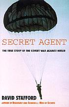 Secret agent : the true story of the covert war against Hitler