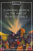 Curating Africa in the age of film festivals : Film festivals, time, resistance