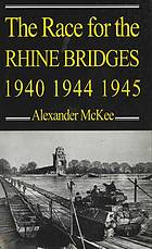 The Race for the Rhine Bridges 1940, 1944, 1945.