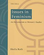 Issues in feminism : an introduction to women's studies