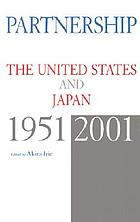 Partnership : the United States and Japan, 1951-2001