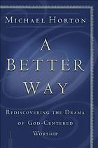 A better way : rediscovering the drama of God-centered worship