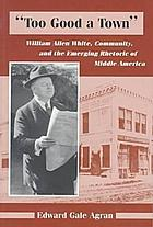 Too good a town : William Allen White, community, and the emerging rhetoric of middle America
