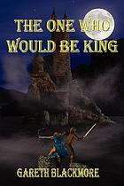 The one who would be king : a novel