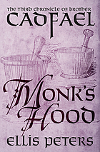 Monk's Hood : the third chronicle of Brother Cadfael, of the Benedictine Abbey of Saint Peter and Saint Paul, at Shrewsbury
