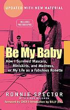 Be my baby : how I survived mascara, miniskirts, and madness, or my life as a fabulous Ronette