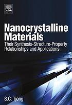 Nanocrystalline materials : their synthesis-structure-property relationships and applications
