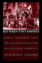 Between two empires : race, history, and transnationalism in Japanese America