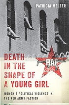 Death in the shape of a young girl : women's political violence in the Red Army Faction