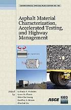 Asphalt material characterization, accelerated testing, and construction management : selected papers from the 2009 GeoHunan International Conference, August 3-6, 2009, Changsha, Hunan, China